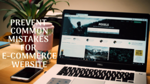 How to Prevent Common Mistakes for E-Commerce Website 5 ways