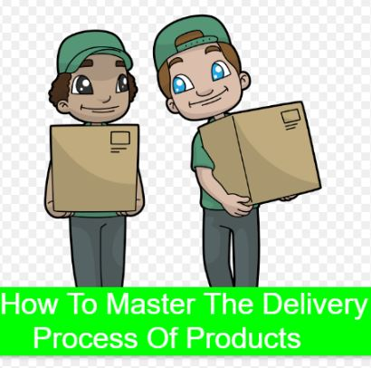 How To Master The Delivery Process Of Products