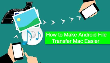 How to Make Android File Transfer Mac Easier