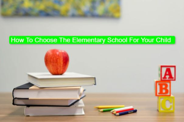 How To Choose The Elementary School For Your Child
