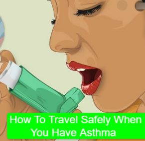 How To Travel Safely When You Have Asthma