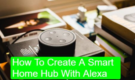 How To Create A Smart Home Hub With Alexa