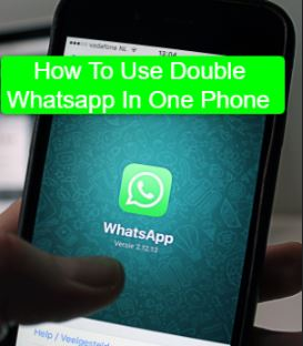 How To Use Double Whatsapp In One Phone