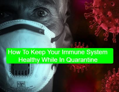 How To Keep Your Immune System Healthy While In Quarantine